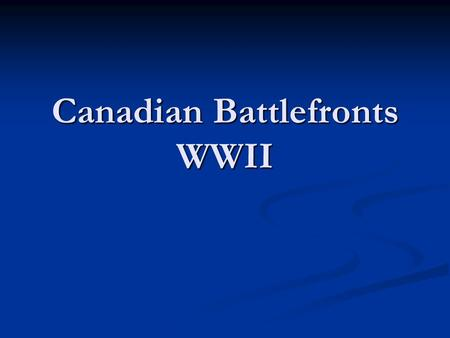 Canadian Battlefronts WWII. The Defence of Hong Kong The Defence of Hong Kong It was against Japan in the defence of Hong Kong that Canadian soldiers.