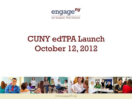 Www.engageNY.org CUNY edTPA Launch October 12, 2012.