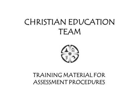 CHRISTIAN EDUCATION TEAM TRAINING MATERIAL FOR ASSESSMENT PROCEDURES.
