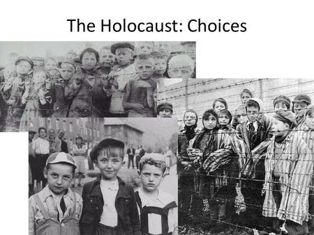 The Holocaust: Choices. During World War II, over six million Jews, Roma, gypsies, homosexuals and disabled people who lived in Europe were killed, simply.