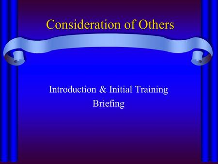 Consideration of Others Introduction & Initial Training Briefing.