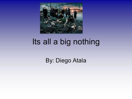 Its all a big nothing By: Diego Atala. Nihilism and Noir Nihilsm is is the philosophical doctrine suggesting the negation of one or more aspects of life.