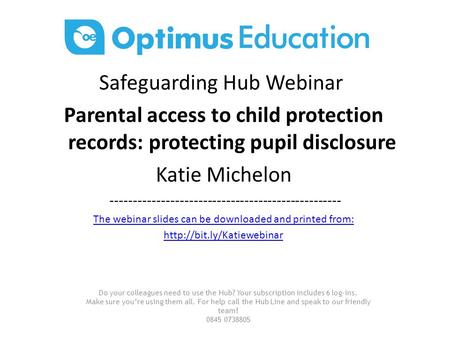 Safeguarding Hub Webinar Parental access to child protection records: protecting pupil disclosure Katie Michelon --------------------------------------------------
