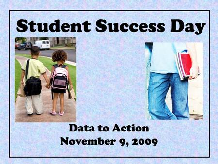 Student Success Day Data to Action November 9, 2009.