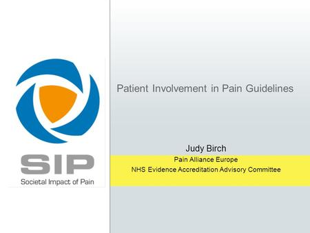 Patient Involvement in Pain Guidelines Judy Birch Pain Alliance Europe NHS Evidence Accreditation Advisory Committee.
