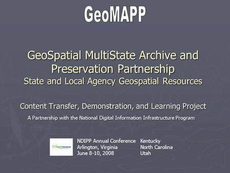 GeoSpatial MultiState Archive and Preservation Partnership State and Local Agency Geospatial Resources Content Transfer, Demonstration, and Learning Project.