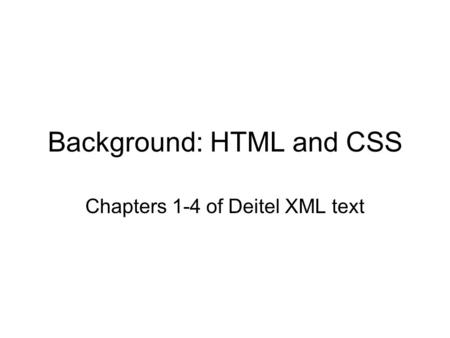 Background: HTML and CSS Chapters 1-4 of Deitel XML text.