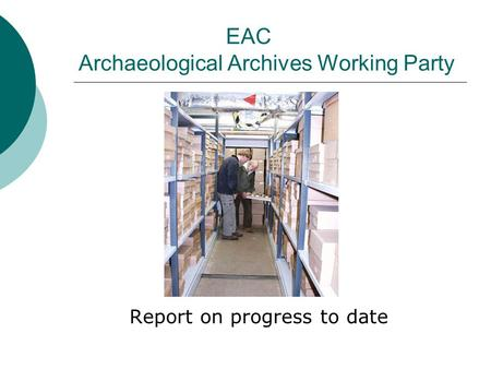 EAC Archaeological Archives Working Party Report on progress to date.