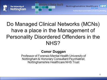 Positive about mental health and learning disability 1 Do Managed Clinical Networks (MCNs) have a place in the Management of Personality Disordered Offenders.