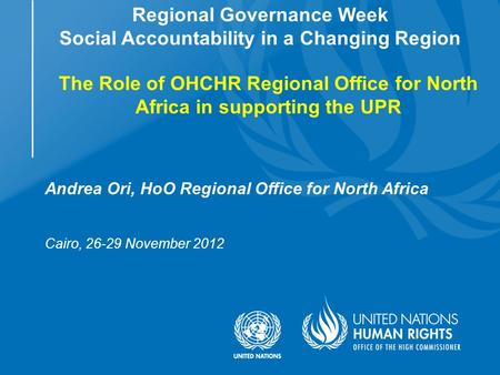 Andrea Ori, HoO Regional Office for North Africa Cairo, 26-29 November 2012 Regional Governance Week Social Accountability in a Changing Region The Role.