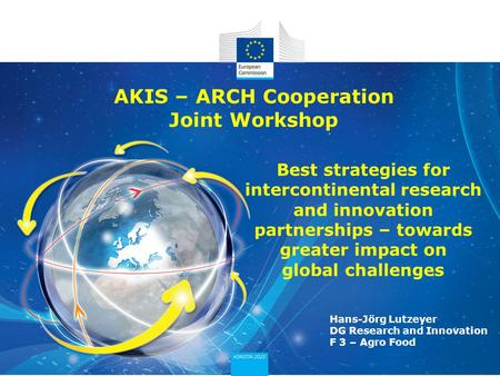 AKIS – ARCH Cooperation Joint Workshop Best strategies for intercontinental research and innovation partnerships – towards greater impact on global challenges.