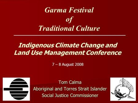 Garma Festival of Traditional Culture Tom Calma Aboriginal and Torres Strait Islander Social Justice Commissioner 7 – 8 August 2008 Indigenous Climate.