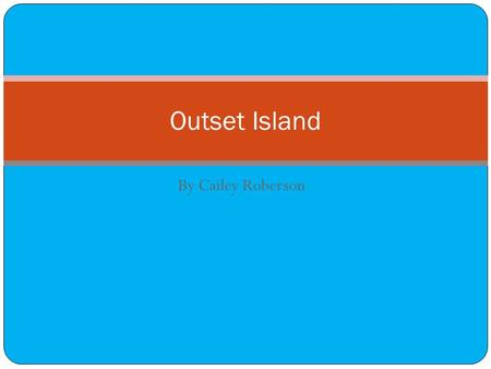 By Cailey Roberson Outset Island. Terrain Very beachy, lots of palm trees. Has mountains, tall rocky cliffs, and a forest in the north. Really long.