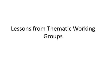 Lessons from Thematic Working Groups. Getting to Scale: NEEDS Capacity building at all levels – – for all Focus on the most vulnerable Conceive appropriate.