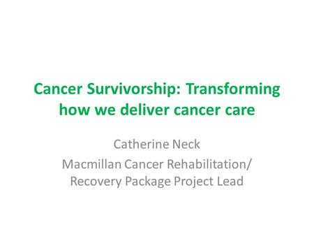 Cancer Survivorship: Transforming how we deliver cancer care