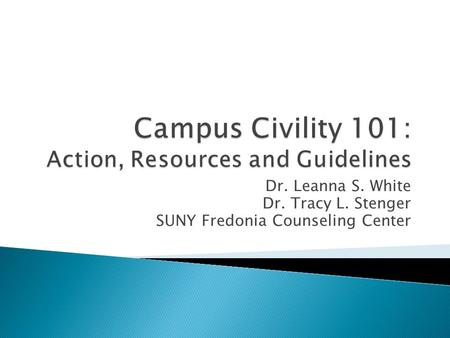 Dr. Leanna S. White Dr. Tracy L. Stenger SUNY Fredonia Counseling Center.