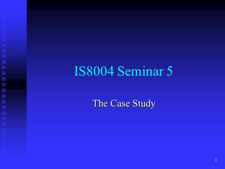 IS8004 Seminar 5 The Case Study.