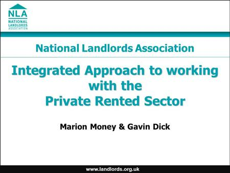 Www.landlords.org.uk Integrated Approach to working with the Private Rented Sector Marion Money & Gavin Dick National Landlords Association.