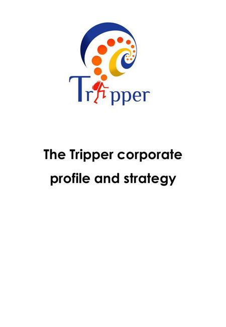 The Tripper corporate profile and strategy. The Company Profile Tripper – trips & holidays is an organization which was formed as a birth of an 18 year.