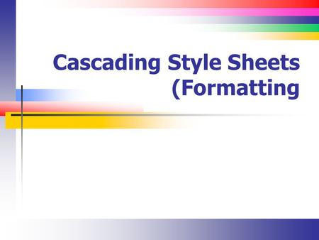 Cascading Style Sheets (Formatting. Slide 2 Lecture Overview At this point, you have learned how and where to create styles You have not learned much.