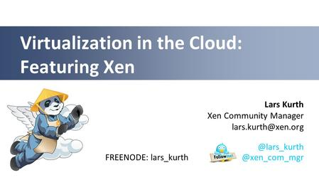 Lars Kurth Xen Community Manager Virtualization in the Cloud:  lars_kurth.