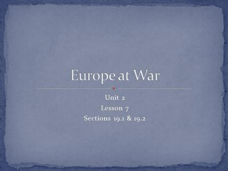 Unit 2 Lesson 7 Sections 19.1 & 19.2. Identify early events in the war in Europe (strategies, battles, outcomes). Analyze reasons for American neutrality.