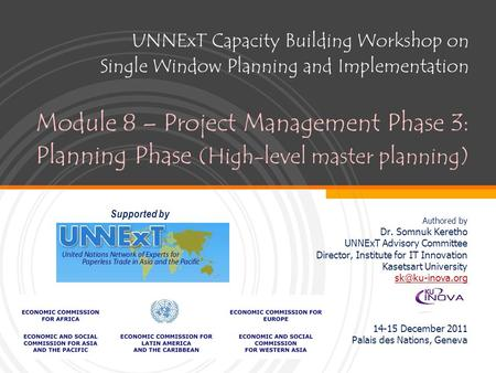 UNNExT Capacity Building Workshop on Single Window Planning and Implementation Module 8 – Project Management Phase 3: Planning Phase (High-level master.