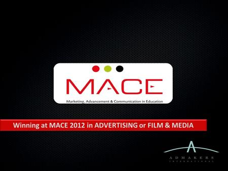 Winning at MACE 2012 in ADVERTISING or FILM & MEDIA.