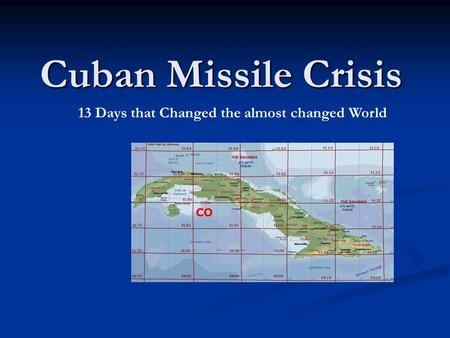 Cuban Missile Crisis 13 Days that Changed the almost changed World.