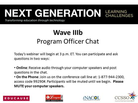 Wave IIIb Program Officer Chat Today's webinar will begin at 3 p.m. ET. You can participate and ask questions in two ways: Online: Receive audio through.