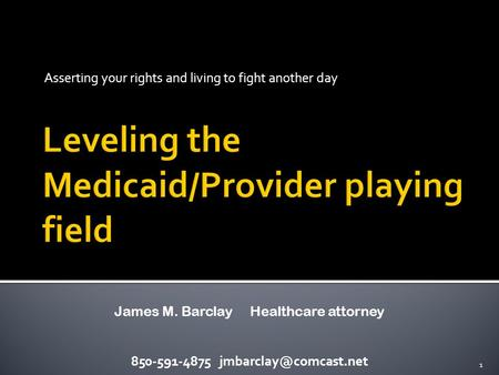 Asserting your rights and living to fight another day 850-591-4875 1 James M. Barclay Healthcare attorney.