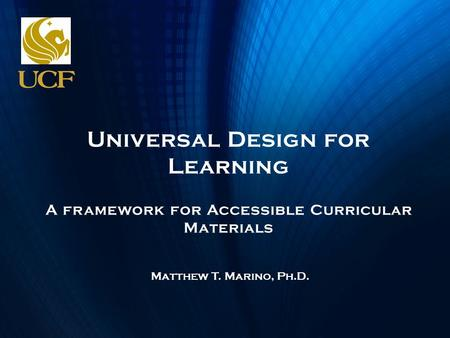 Universal Design for Learning A framework for Accessible Curricular Materials Matthew T. Marino, Ph.D.