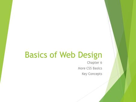 Basics of Web Design Chapter 6 More CSS Basics Key Concepts.