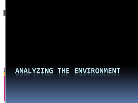  Environmental analysis examines such forces to predict the environment in which a business may have to operate.  Macro: level of inflation, interest.