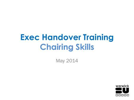 Exec Handover Training Chairing Skills May 2014. Agenda Presentation Responsibilities – Before the Meeting Responsibilities – During the Meeting Responsibilities.