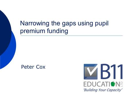 Narrowing the gaps using pupil premium funding Peter Cox.