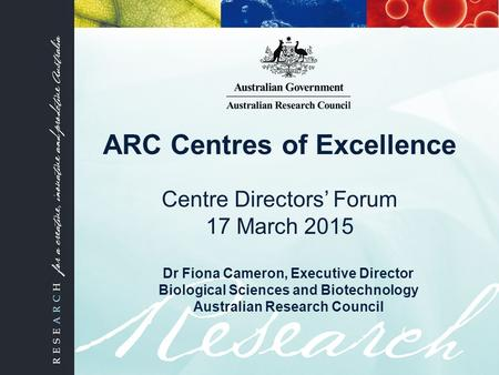 Dr Fiona Cameron, Executive Director Biological Sciences and Biotechnology Australian Research Council ARC Centres of Excellence Centre Directors' Forum.