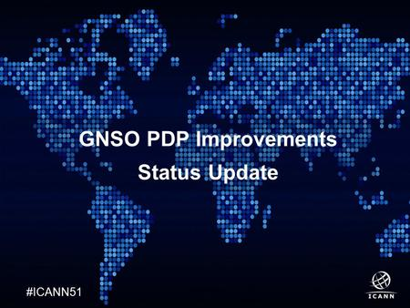 Text #ICANN51 GNSO PDP Improvements Status Update.