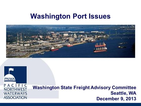 Washington Port Issues Washington State Freight Advisory Committee Seattle, WA December 9, 2013.