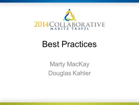 Best Practices Marty MacKay Douglas Kahler. Communication is Key! Bring us in at the very beginning, even if you don't have much information. Share all.
