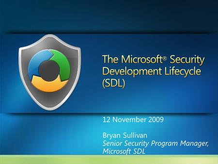 12 November 2009 Bryan Sullivan Senior Security Program Manager, Microsoft SDL.