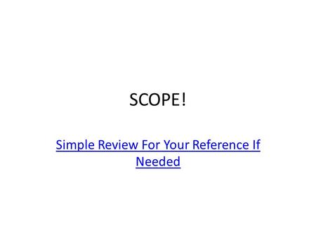 SCOPE! Simple Review For Your Reference If Needed.