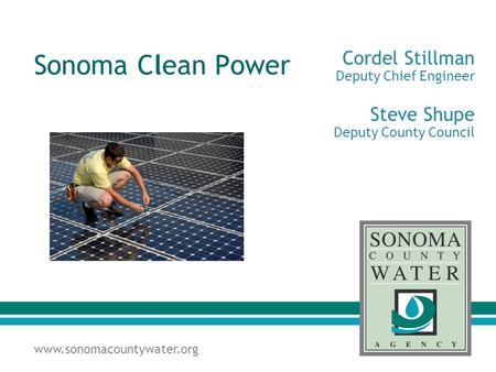 Www.sonomacountywater.org Sonoma Clean Power Cordel Stillman Deputy Chief Engineer Steve Shupe Deputy County Council.