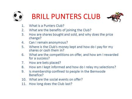 BRILL PUNTERS CLUB 1.What is a Punters Club? 2.What are the benefits of joining the Club? 3.How are shares bought and sold, and why does the price change?