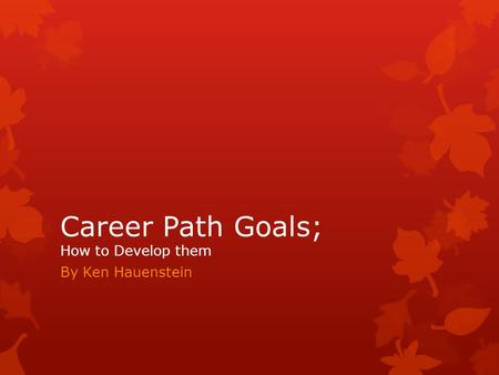 Career Path Goals; How to Develop them