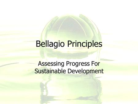 Bellagio Principles Assessing Progress For Sustainable Development.