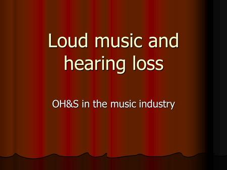 Loud music and hearing loss OH&S in the music industry.
