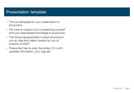 Presentation template This is a template for your presentation to physicians. We want to support you in presenting yourself and your specialized knowledge.