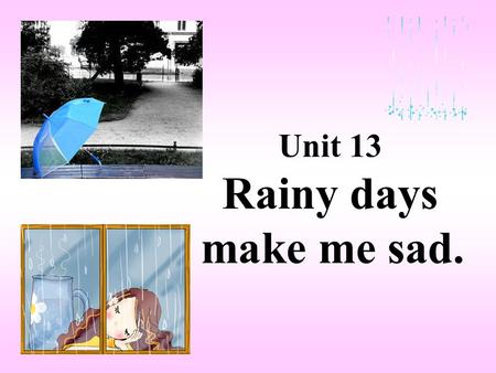 Unit 13 Rainy days make me sad.. Period 1 Section A—1a~2c.