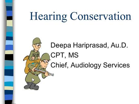Hearing Conservation Deepa Hariprasad, Au.D. CPT, MS